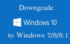 Downgrade to windows 7/8/8.1 from windows 10